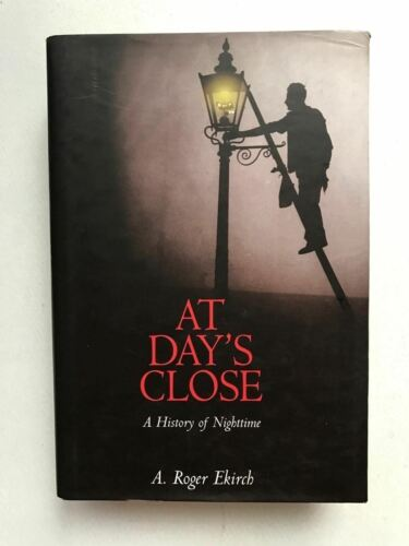 At Day's Close: A History of Nighttime by A. Roger Ekirch H/B  2005 V/G Cond