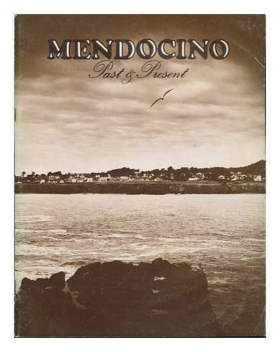 Mendocino: Past & Present / Text, Byrd Baker ... [Et Al.]; Contemporary...