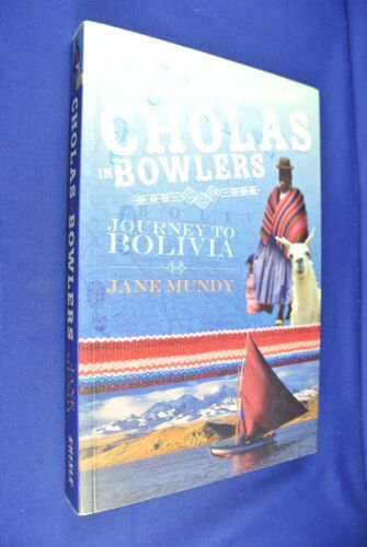 CHOLAS IN BOWLERS Jane Mundy A JOURNEY TO BOLIVIA South America Travel Book