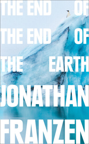 The End of the End of the Earth ' Franzen, Jonathan