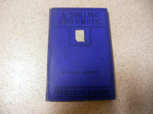 A SHILLING ARITHMETIC pendlebury & beard HB 1926 without answers
