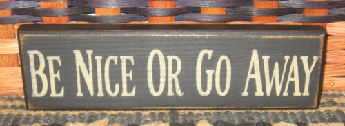 PRIMITIVE  COUNTRY BE NICE OR GO AWAY SHELF SIGN