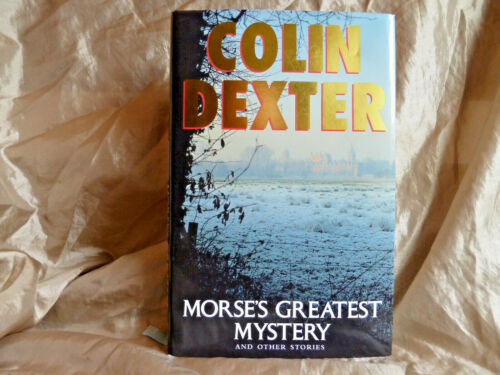 COLIN DEXTER -MORSE'S GREATEST MYSTERY - UK 1993 1ST EDITION 1ST PRINT HARDCOVER
