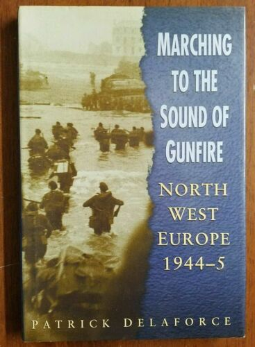 Marching  Sound of Gunfire North West Europe 1944-5 - H/C D/W 1st Delaforce