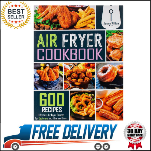 Air Fryer Cookbook: 600 Effortless Air Fryer Recipes for Beginners and Advanced