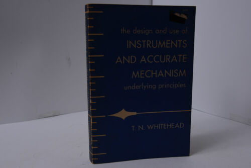 THE DESIGN AND USE OF INSTRUMENTS AND ACCURATE MECHANISM BY T.N. WHITEHEAD