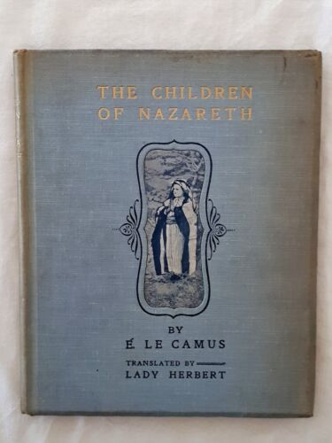 The Children of Nazareth by E. Le Camus - Hardcover - Photographs - 1901