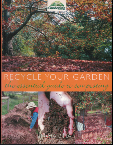 Recycle Your Garden - The Essential Guide to Composting ; by Tim Marshall