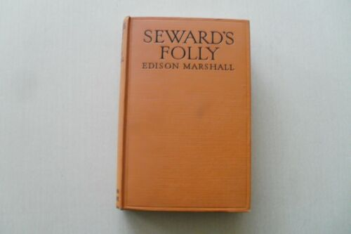 Seward's Folly by Edison Marshall - Little, Brown & Co., July 1924 - 1st ed.