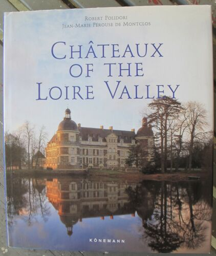 CHATEAUX OF THE LOIRE VALLEY Perouse de Montclos & Polidori Hardcover DJ English