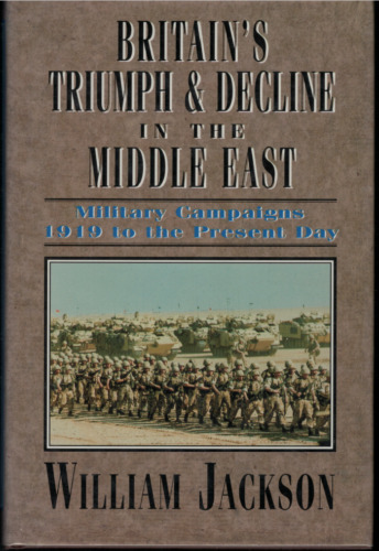 Britain's Triumph & Decline in the Middle East 1919 to the Present Day ; Jackson