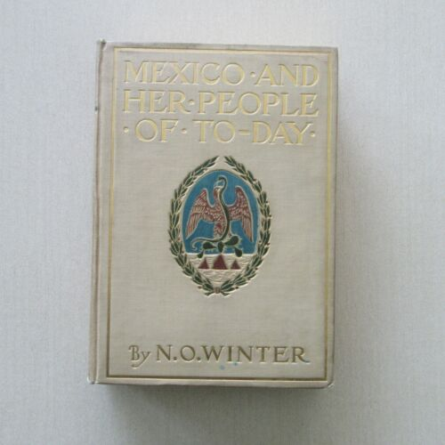 Mexico and Her People Today by N.O. Winter - L.C. Page, 1st Printing, 1907