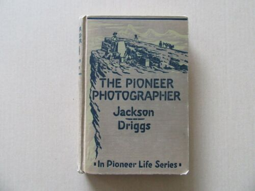 The Pioneer Photographer by William H. Jackson - World Book 1st ed.1929 - Scarce