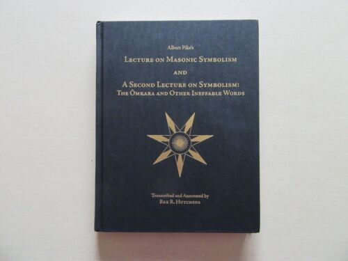 Albert Pike's Lecture on Masonic Symbolism and A Second Lecture...- 1st ed.,2006