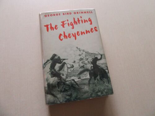 The Fighting Cheyennes by George Bird Grinnell - U. Of Oklahoma Press, 1956