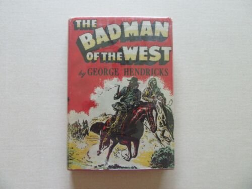 The Bad Man of the West by George Hendricks - Great Cover - The Naylor Co., 1950