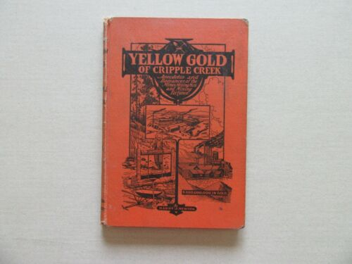 Yellow Gold of Cripple Creek by Harry J. Newton - Scarce 1st Signed Copy, 1928