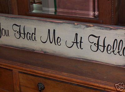 YOU HAD ME AT HELLO   wood sign primitive