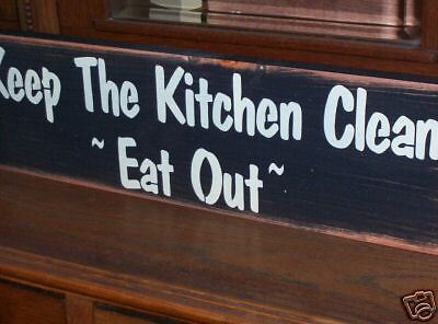 KEEP THE KITCHEN CLEAN~EAT OUT~   wood sign primitive