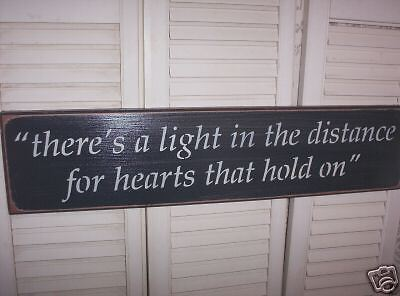 THERE'S A LIGHT IN DISTANCE FOR HEARTS prim. wood sign