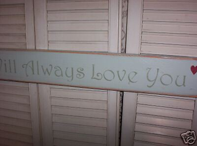 I WILL ALWAYS LOVE YOU wood sign Primitive