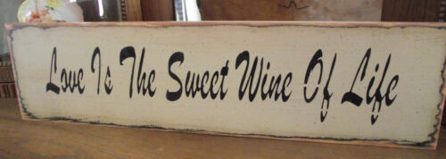 LOVE IS THE SWEET WINE OF LIFE  primitive wood sign