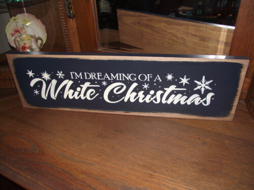 I'M DREAMING OF A WHITE CHRISTMAS   wood sign primitive