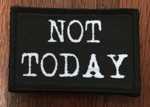 Not Today Morale Patch Tactical ARMY Hook Military USA Badge Flag FunnyArmy - 48824
