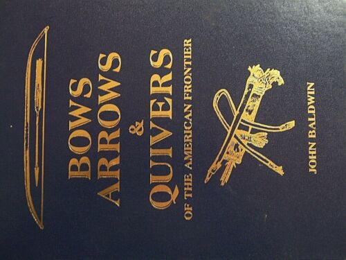"SIGNED FIRST EDITION HARDBACK COPY OF BALDWIN'S ""BOWS, ARROWS & QUIVERS"" 1999"