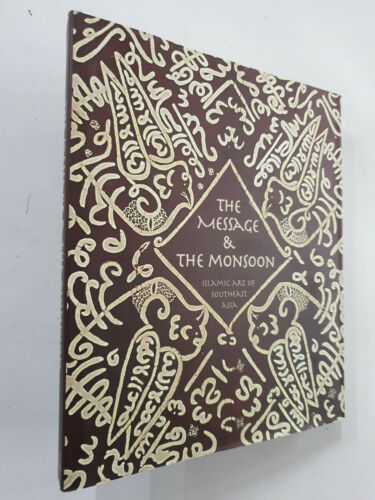 Message and the Monsoon. Islamic Art Southeast Asia. 2005. Arms Calligraphy. 4to