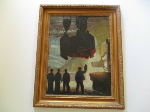 OLD OIL PAINTING WPA STYLE FACTORY INDUSTRIAL WORKERS MEN STEEL IMPRESSIONISM