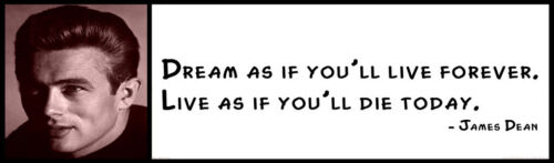 Wall Quote - James Dean -  Dream as if you'll live forever. Live as if you die