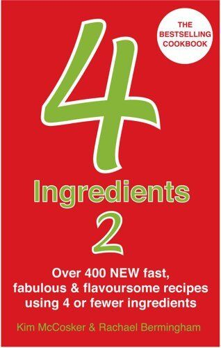 4 Ingredients 2: Over 400 Fast, Fabulous & Flavoursome Recipes Using 4 or Fewer