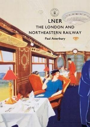 LNER 'The London and North Eastern Railway Atterbury, Paul