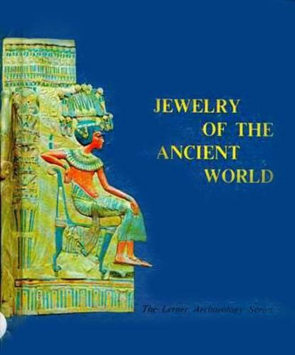 Jewelry Of The Ancient World Archaeology Egypt Greek Roman Persian Bronze Age