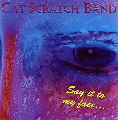 Say It to My Face, Cat Scratch Band, Used; Acceptable CD
