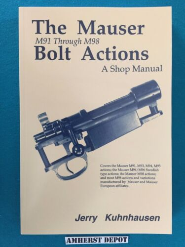 The Mauser Bolt Actions M91 -M98  Shop Manual by Jerry Kuhnhausen Book NEWPrice Guides & Publications - 171192