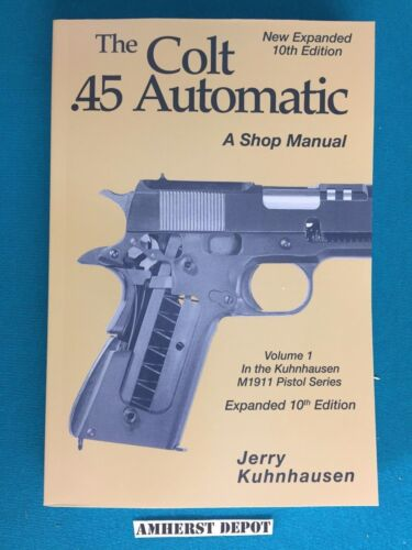 The Colt .45 Automatic A Shop Manual Volume 1 by Jerry Kuhnhausen Book NEW