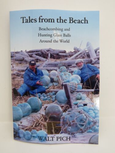 TALES FROM THE BEACH by Walt Pich 2017 printing BEACHCOMBING GLASS FLOATS BOOK
