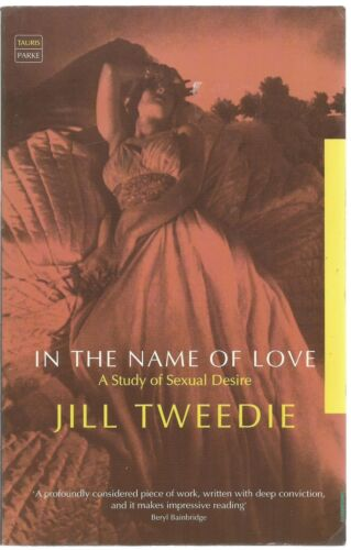 In the Name of Love: A Study of Sexual Desire by Jill Tweedie (Paperback, 2000)