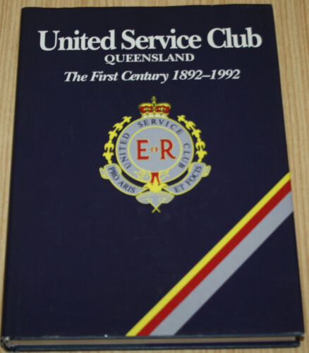 United Service Club Queensland The First Century 1892-1992
