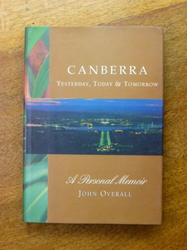 Canberra: Yesterday, Today & Tomorrow : a Personal Memoir by John Overall