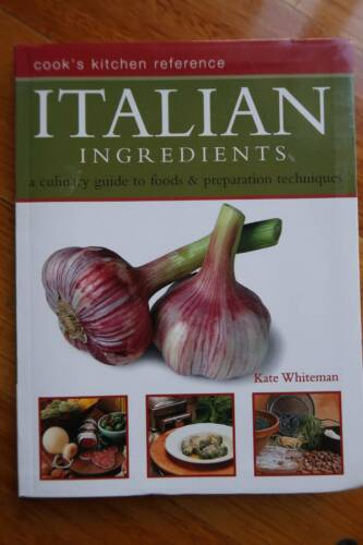 Italian Ingredients: culinary guide foods & preparation technique
