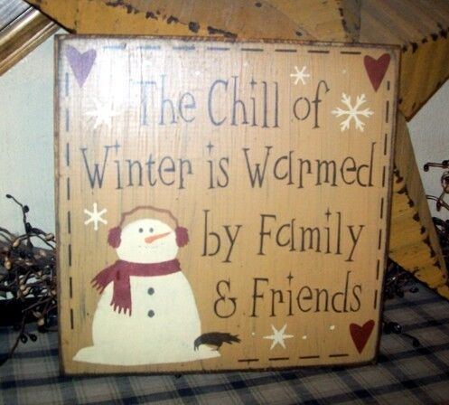 PRIMITIVE SIGN CHILL OF WINTER IS WARMED BY FAMILY & FRIENDS~~SNOWMAN~SNOWFLAKES