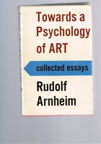 Towards a Psychology of Art: Collected Essays by Rudolf Arnheim (Hardback)