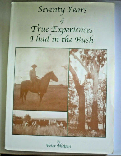 Seventy Years Of True Experiences I Had In The Bush, by Peter Nielsen 1876245662