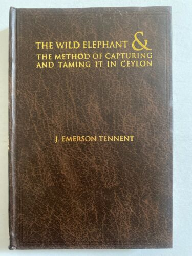 Tennent, J. Emerson: The Wild Elephant And Method Of Capturing Taming in Ceylon
